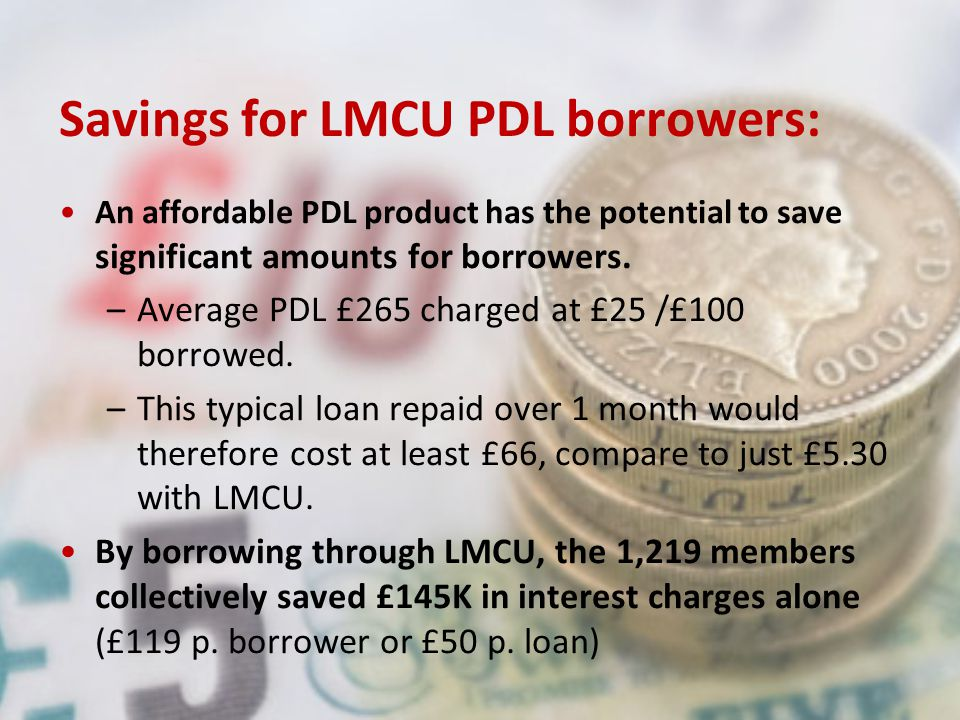 Savings for LMCU PDL borrowers: An affordable PDL product has the potential to save significant amounts for borrowers.