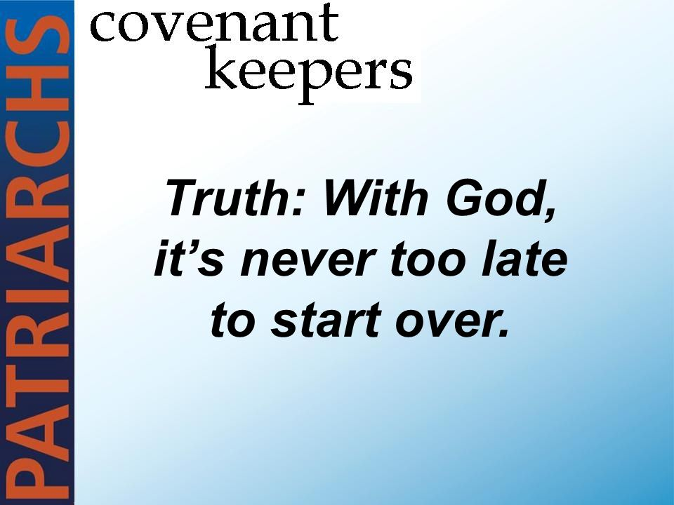 Truth: With God, it's never too late to start over.