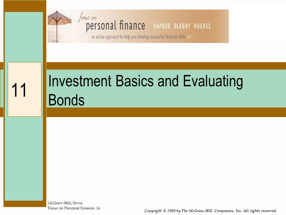 McGraw-Hill/Irwin Focus on Personal Finance, 2e Copyright © 2008 by The McGraw-Hill Companies, Inc. All rights reserved. 11 Investment Basics and Eval