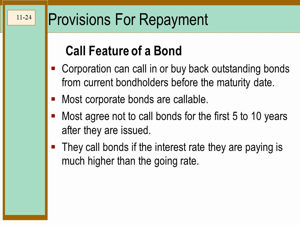 11-24 Provisions For Repayment Call Feature of a Bond  Corporation can call in or buy back outstanding bonds from current bondholders before the maturity date.