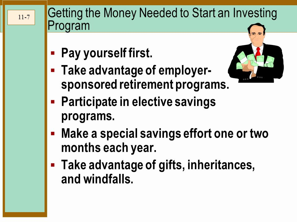 11-7 Getting the Money Needed to Start an Investing Program  Pay yourself first.