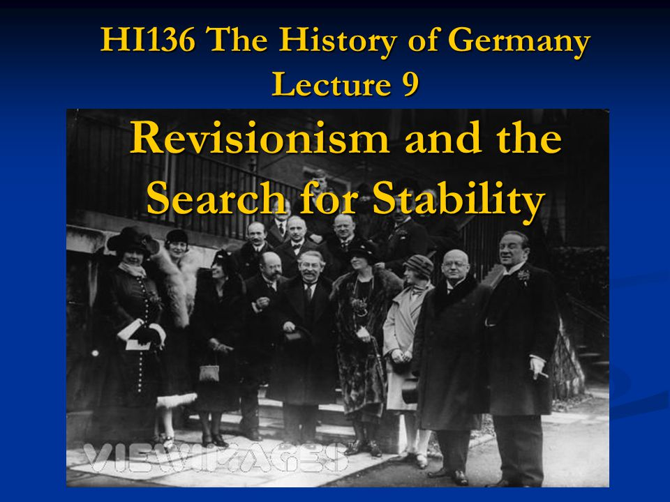 HI136 The History of Germany Lecture 9 Revisionism and the Search for Stability