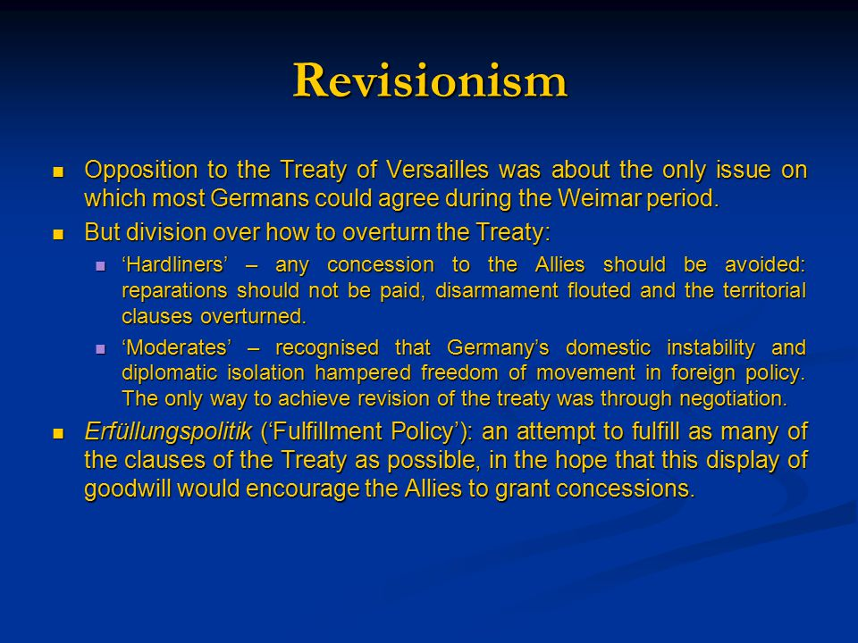 Revisionism Opposition to the Treaty of Versailles was about the only issue on which most Germans could agree during the Weimar period.