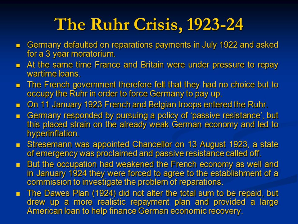 The Ruhr Crisis, 1923-24 Germany defaulted on reparations payments in July 1922 and asked for a 3 year moratorium.