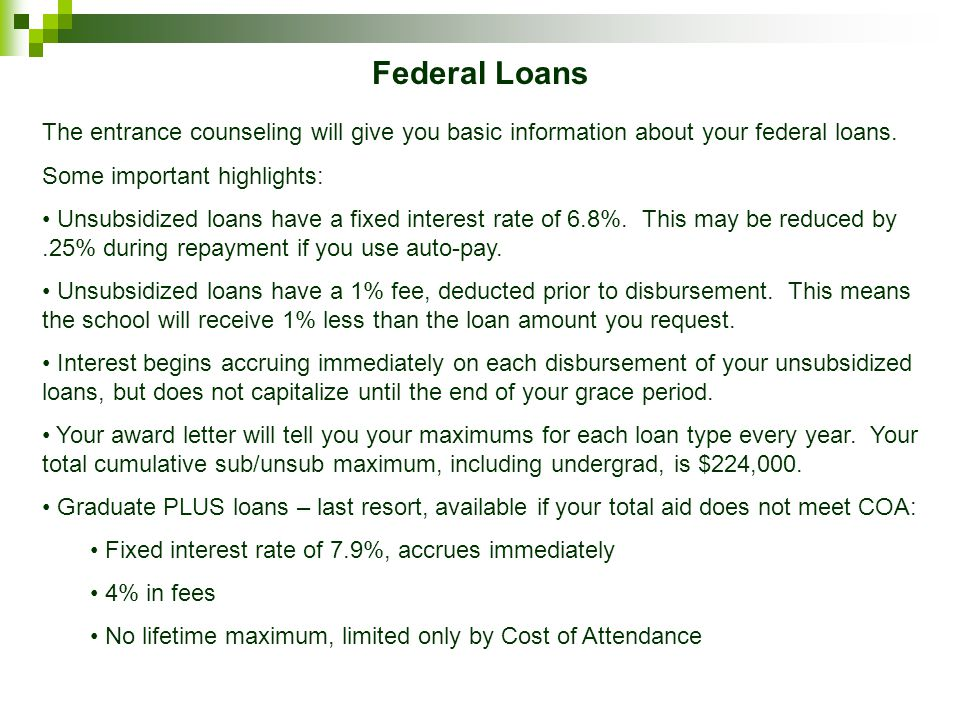 Federal Loans If you are receiving federal loans for the first time this year, you MUST complete the Master Promissory Note and the online entrance counseling at studentloans.gov.