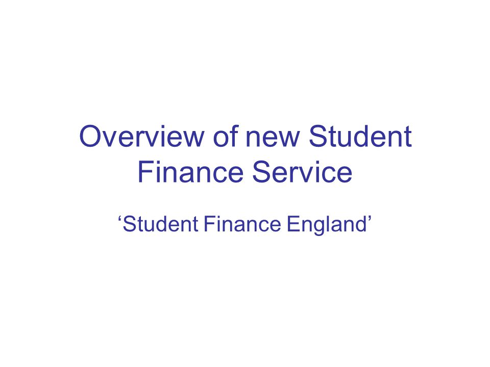 Overview of new Student Finance Service 'Student Finance England'