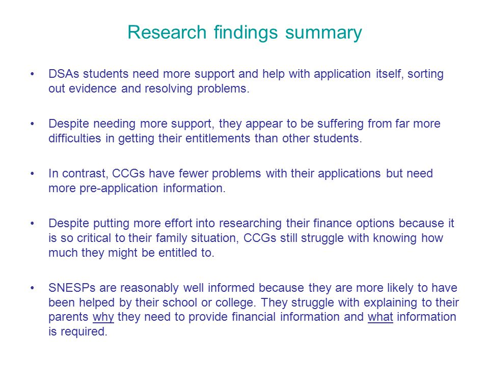 Research findings summary DSAs students need more support and help with application itself, sorting out evidence and resolving problems.