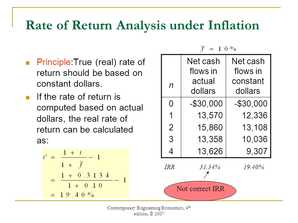 Contemporary Engineering Economics, 4 th edition, © 2007 Rate of Return Analysis under Inflation Principle:True (real) rate of return should be based on constant dollars.