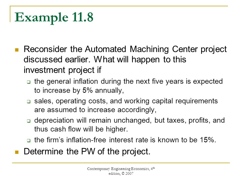 Contemporary Engineering Economics, 4 th edition, © 2007 Example 11.8 Reconsider the Automated Machining Center project discussed earlier. What will h
