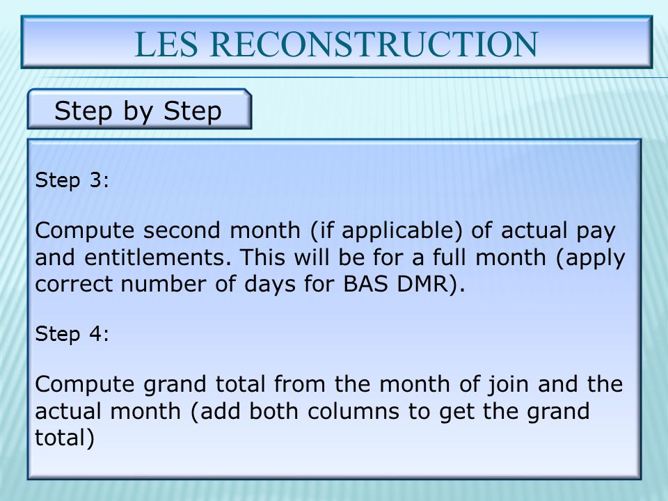 LES RECONSTRUCTION Step by Step Step 3: Compute second month (if applicable) of actual pay and entitlements.