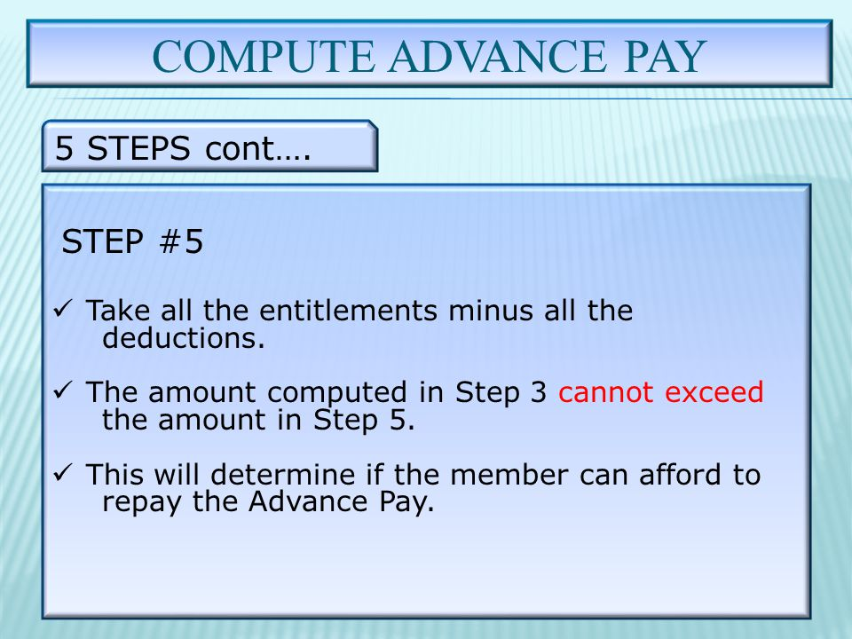 COMPUTE ADVANCE PAY 5 STEPS cont…. STEP #5 Take all the entitlements minus all the deductions.