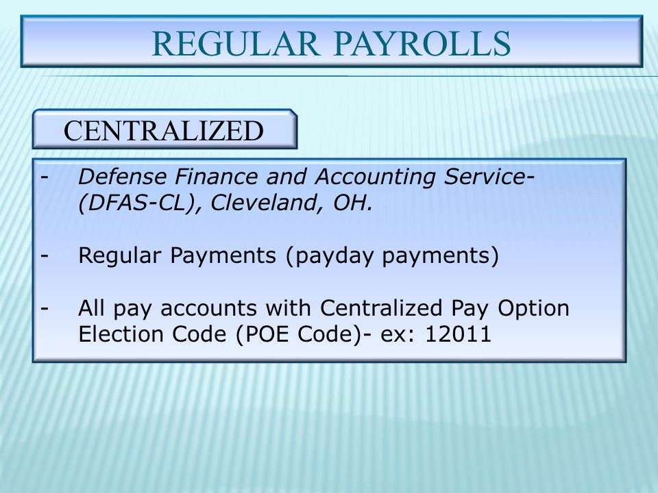 - Any Local Marine Corps Finance Office - Payments source from other than DFAS – CL - Any pay accounts with a Decentralized POE code ex:11001 - Special Payments ex: Adv pay, Adv Bah, SRBs etc.