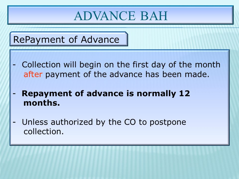 ADVANCE BAH RePayment of Advance - Collection will begin on the first day of the month after payment of the advance has been made.