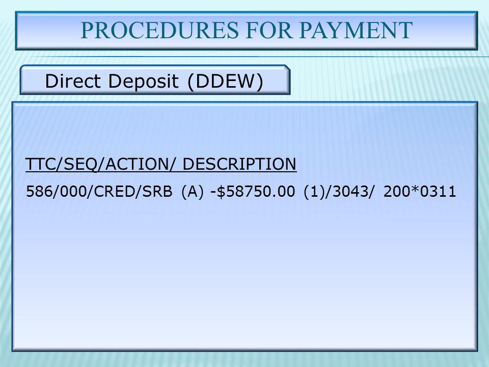 PROCEDURES FOR PAYMENT Direct Deposit (DDEW) TTC/SEQ/ACTION/ DESCRIPTION 586/000/CRED/SRB (A) -$58750.00 (1)/3043/ 200*0311