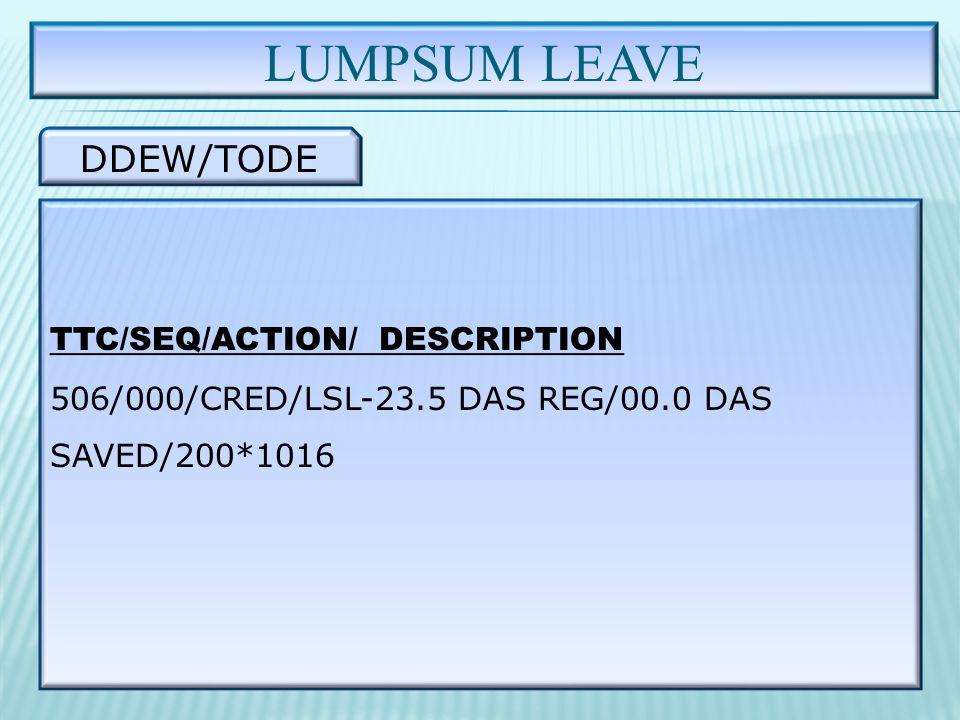 LUMPSUM LEAVE DDEW/TODE TTC/SEQ/ACTION/ DESCRIPTION 506/000/CRED/LSL-23.5 DAS REG/00.0 DAS SAVED/200*1016
