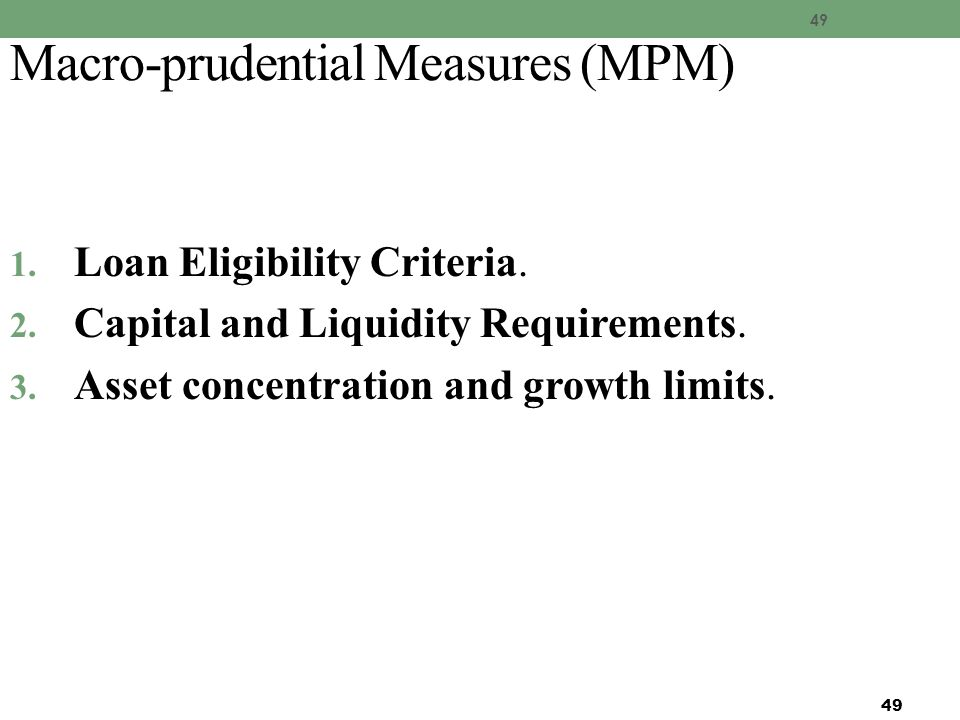 49 Macro-prudential Measures (MPM) 1. Loan Eligibility Criteria.