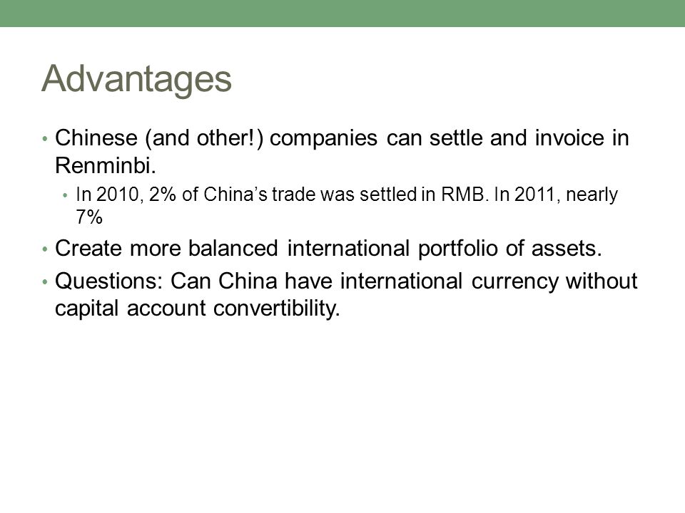 Advantages Chinese (and other!) companies can settle and invoice in Renminbi. In 2010, 2% of China's trade was settled in RMB. In 2011, nearly 7% Crea