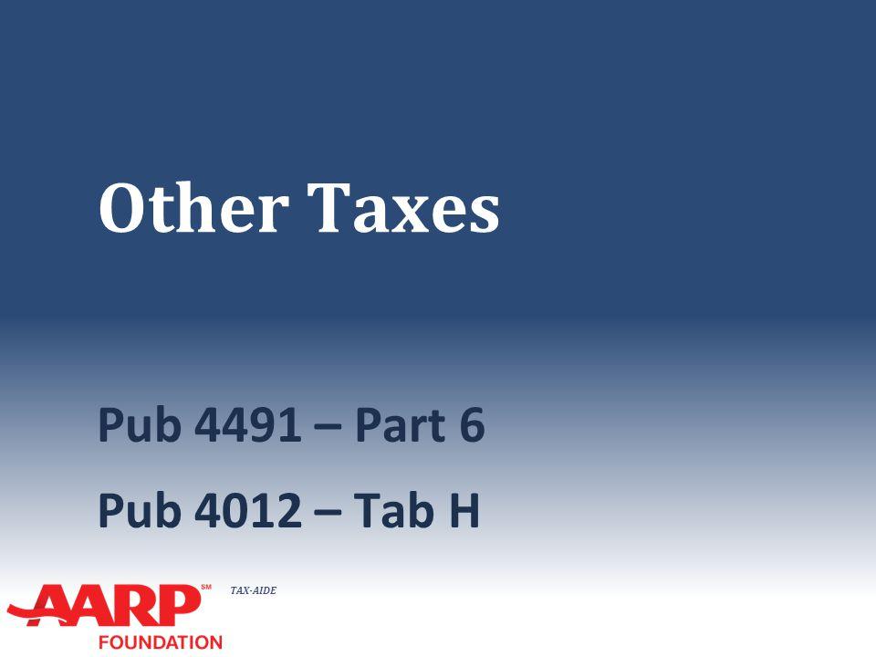 TAX-AIDE Other Taxes Pub 4491 – Part 6 Pub 4012 – Tab H