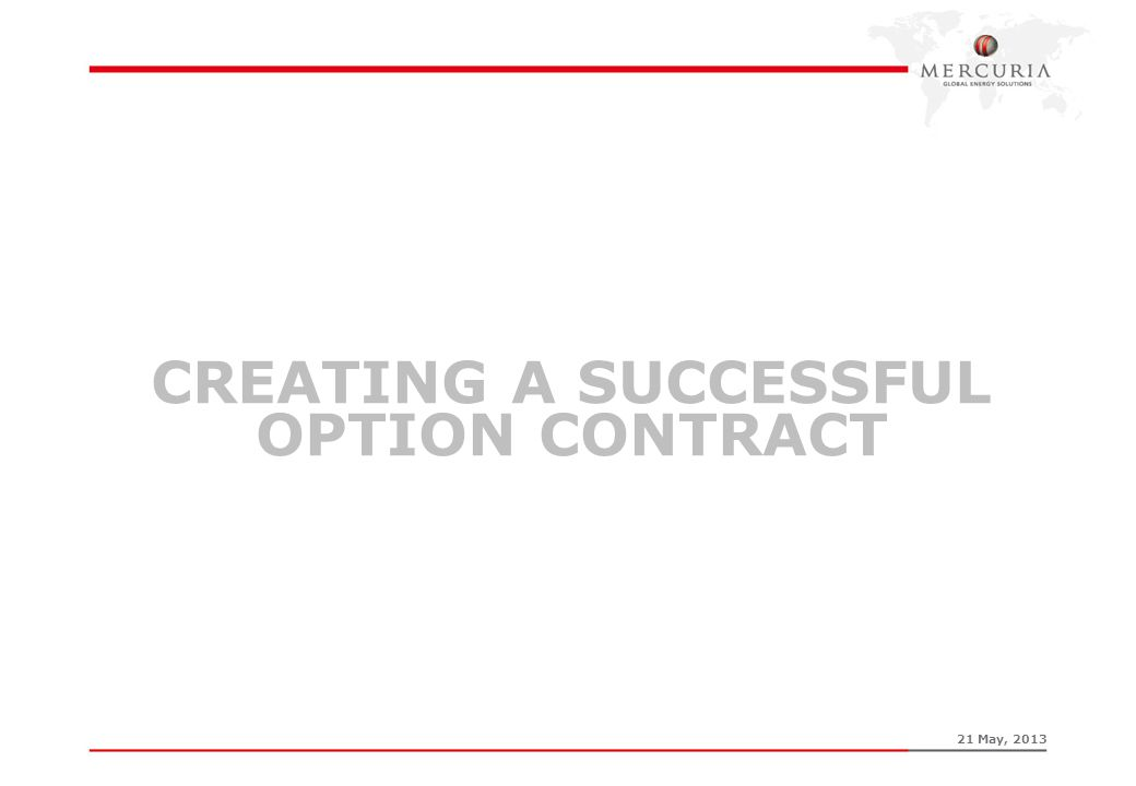 CREATING A SUCCESSFUL OPTION CONTRACT 21 May, 2013