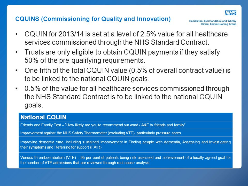 CQUINS (Commissioning for Quality and Innovation) CQUIN for 2013/14 is set at a level of 2.5% value for all healthcare services commissioned through t