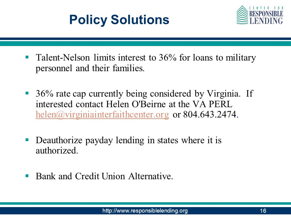http://www.responsiblelending.org 16 Policy Solutions  Talent-Nelson limits interest to 36% for loans to military personnel and their families.