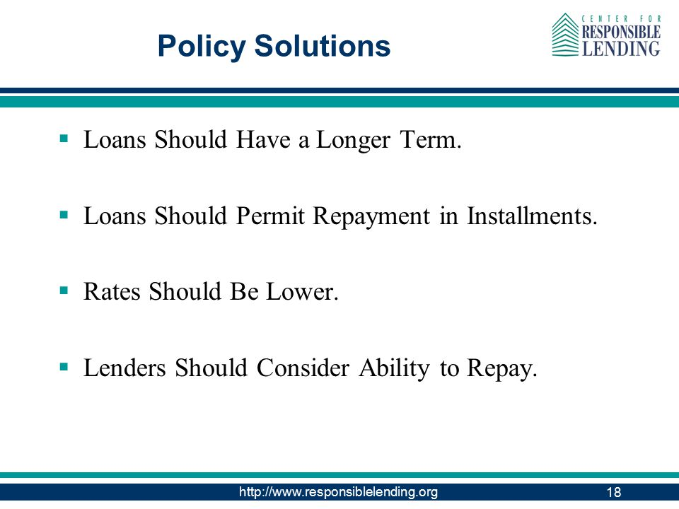 http://www.responsiblelending.org 18 Policy Solutions  Loans Should Have a Longer Term.