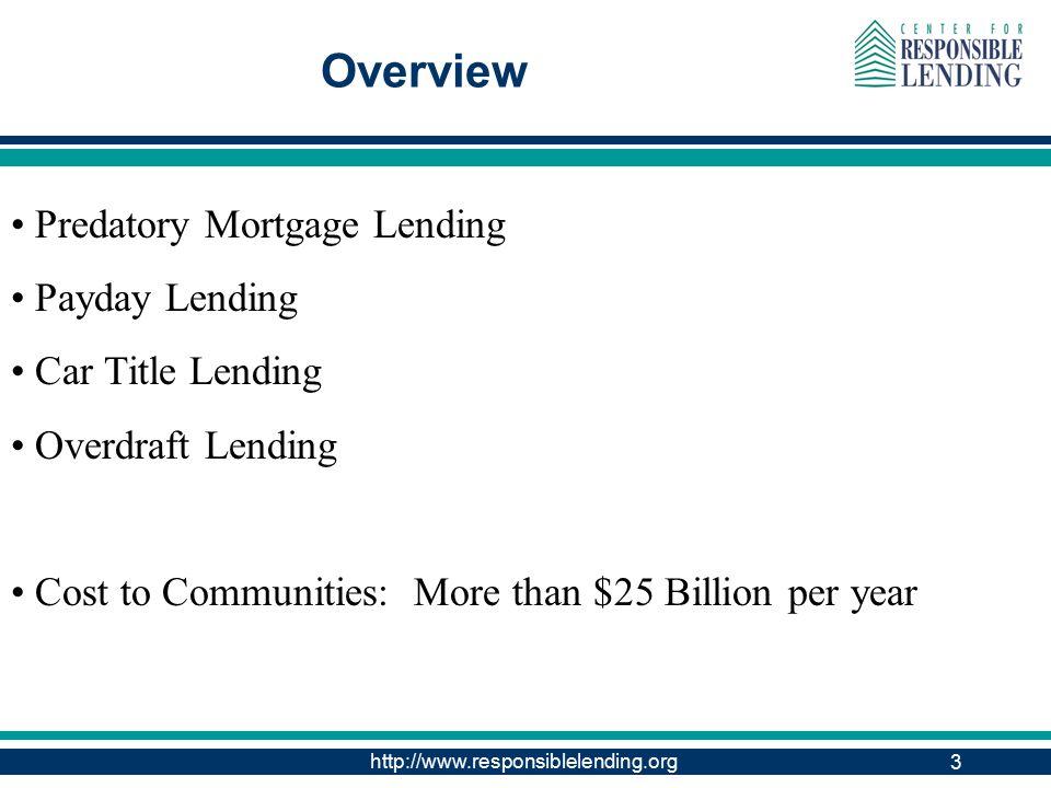 http://www.responsiblelending.org 3 Overview Predatory Mortgage Lending Payday Lending Car Title Lending Overdraft Lending Cost to Communities: More than $25 Billion per year