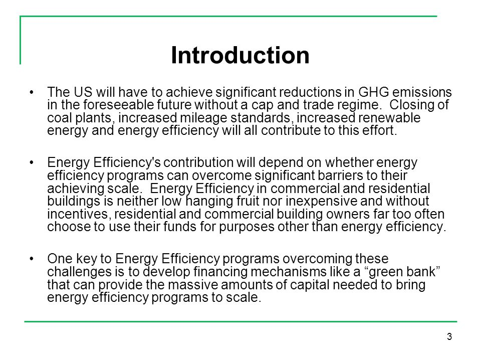 3 Introduction The US will have to achieve significant reductions in GHG emissions in the foreseeable future without a cap and trade regime.