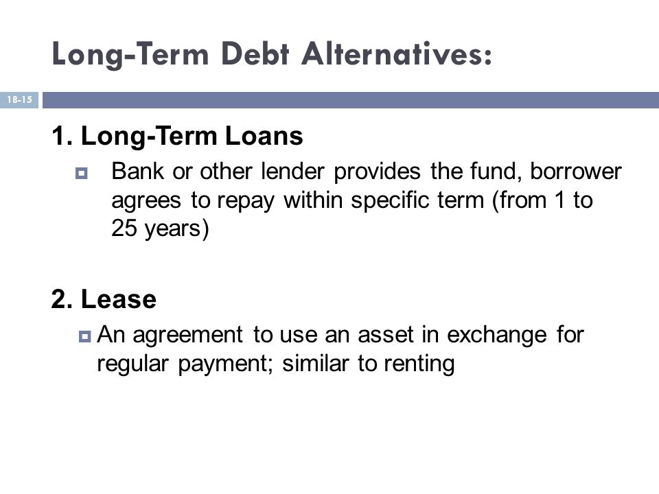 Long-Term Debt Alternatives: 1.
