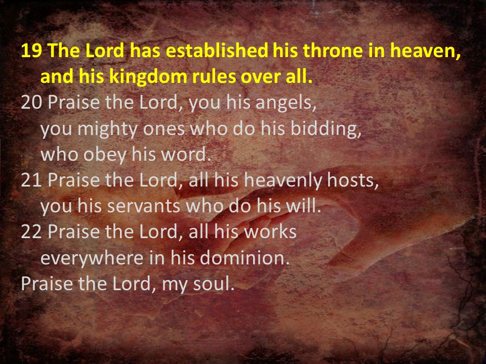 19 The Lord has established his throne in heaven, and his kingdom rules over all.