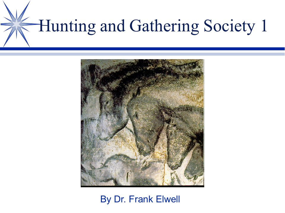 Hunting and Gathering Society 1 By Dr. Frank Elwell
