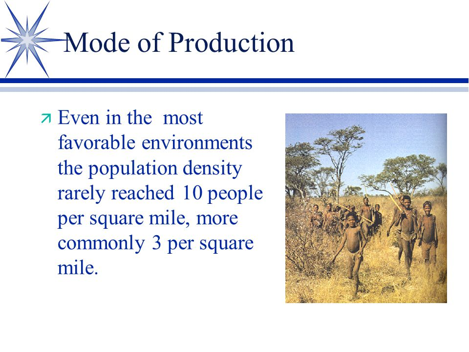 Mode of Production ä Even in the most favorable environments the population density rarely reached 10 people per square mile, more commonly 3 per squa