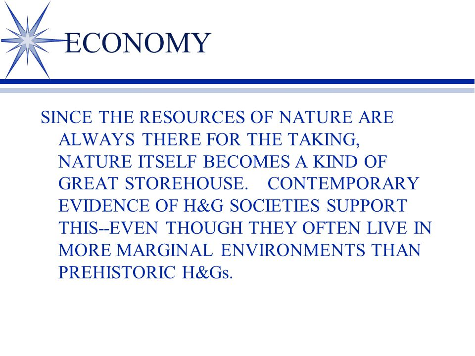 ECONOMY SINCE THE RESOURCES OF NATURE ARE ALWAYS THERE FOR THE TAKING, NATURE ITSELF BECOMES A KIND OF GREAT STOREHOUSE. CONTEMPORARY EVIDENCE OF H&G