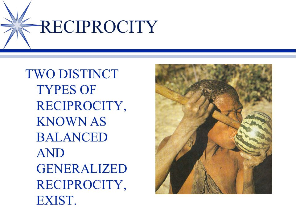 RECIPROCITY TWO DISTINCT TYPES OF RECIPROCITY, KNOWN AS BALANCED AND GENERALIZED RECIPROCITY, EXIST.