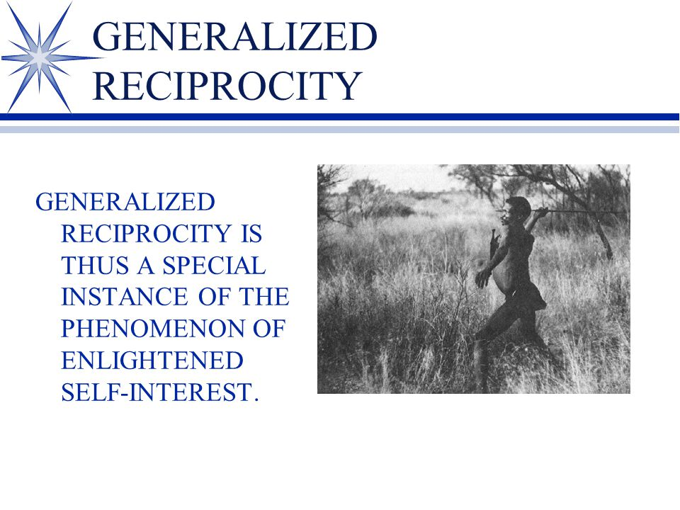 GENERALIZED RECIPROCITY GENERALIZED RECIPROCITY IS THUS A SPECIAL INSTANCE OF THE PHENOMENON OF ENLIGHTENED SELF-INTEREST.
