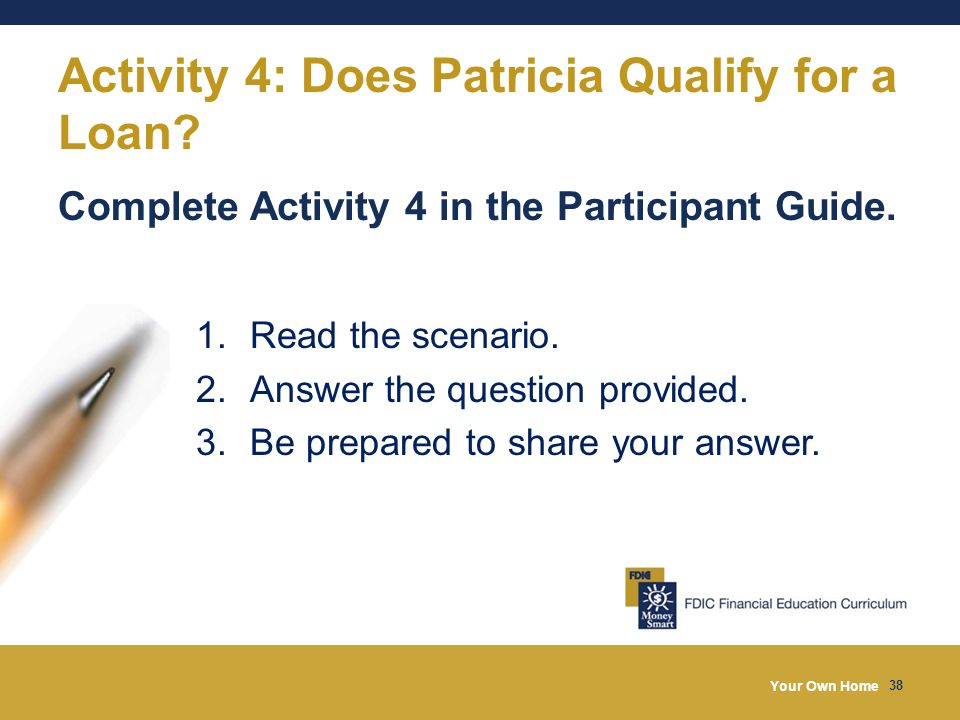 Your Own Home 38 Activity 4: Does Patricia Qualify for a Loan.