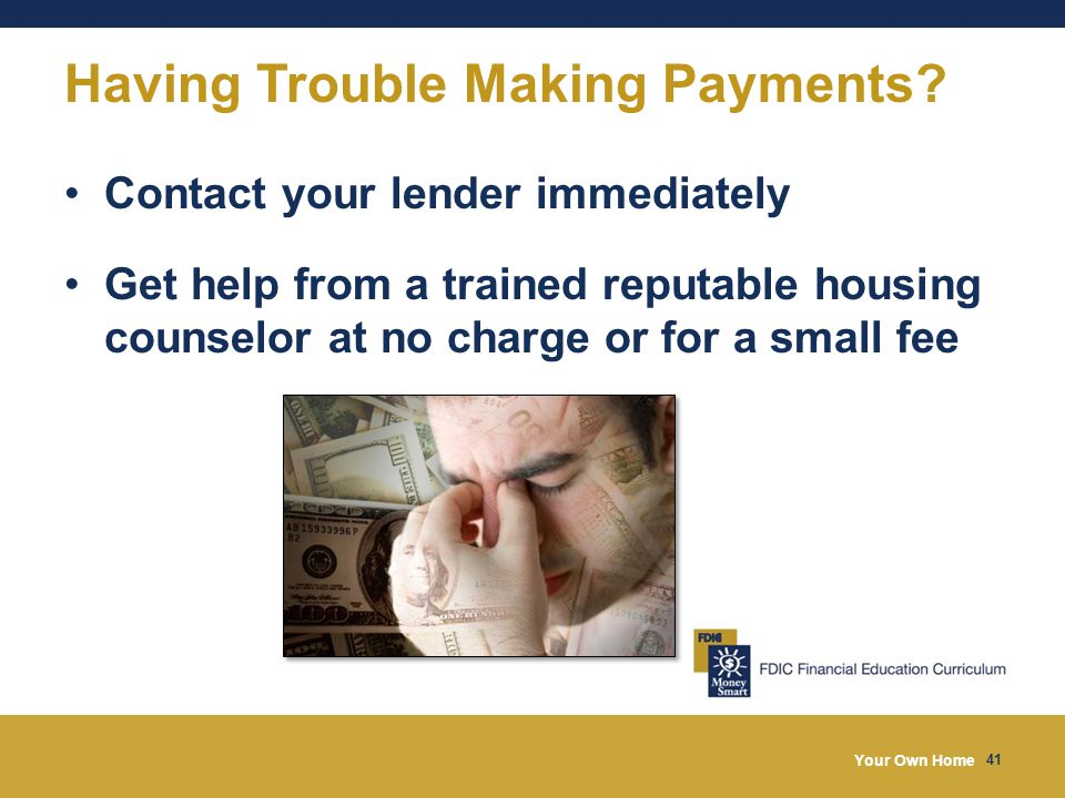 Your Own Home 41 Having Trouble Making Payments.