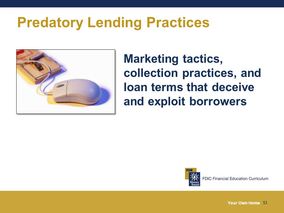 Your Own Home 53 Predatory Lending Practices Marketing tactics, collection practices, and loan terms that deceive and exploit borrowers