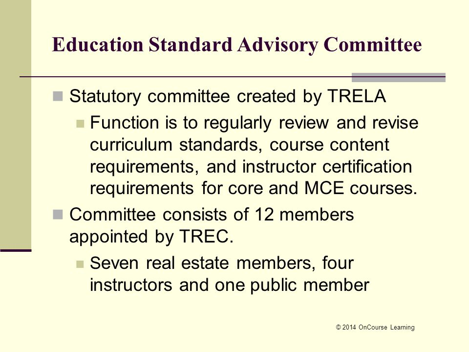 Education Standard Advisory Committee Statutory committee created by TRELA Function is to regularly review and revise curriculum standards, course con