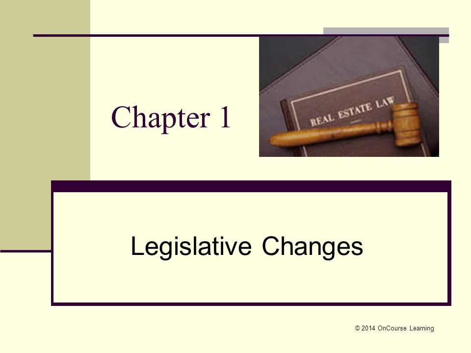 © 2014 OnCourse Learning Chapter 1 Legislative Changes