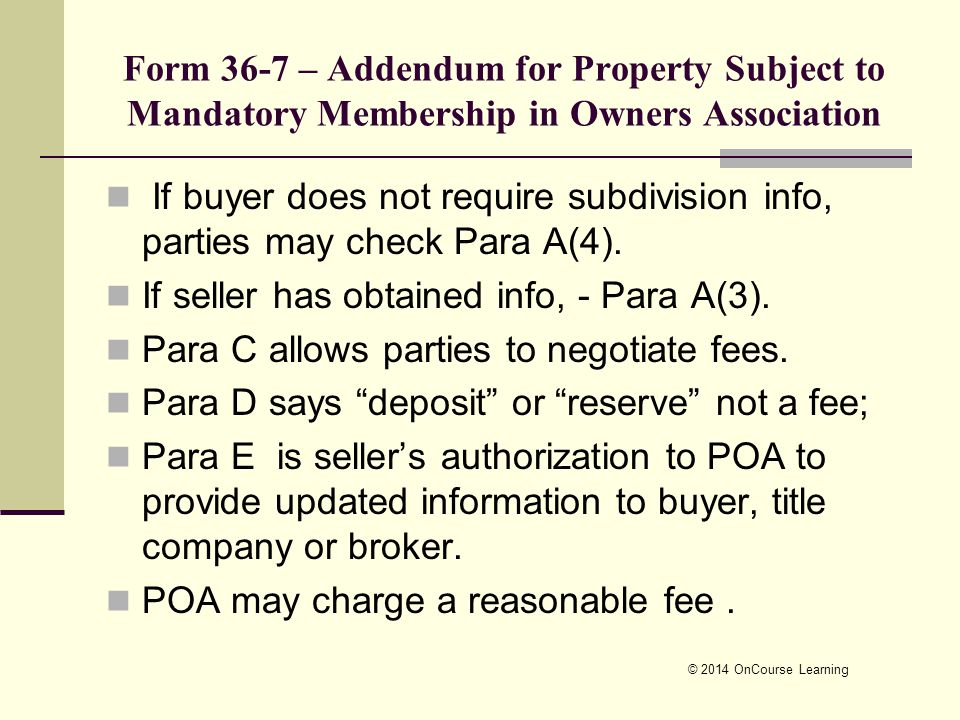 Form 36-7 – Addendum for Property Subject to Mandatory Membership in Owners Association If buyer does not require subdivision info, parties may check