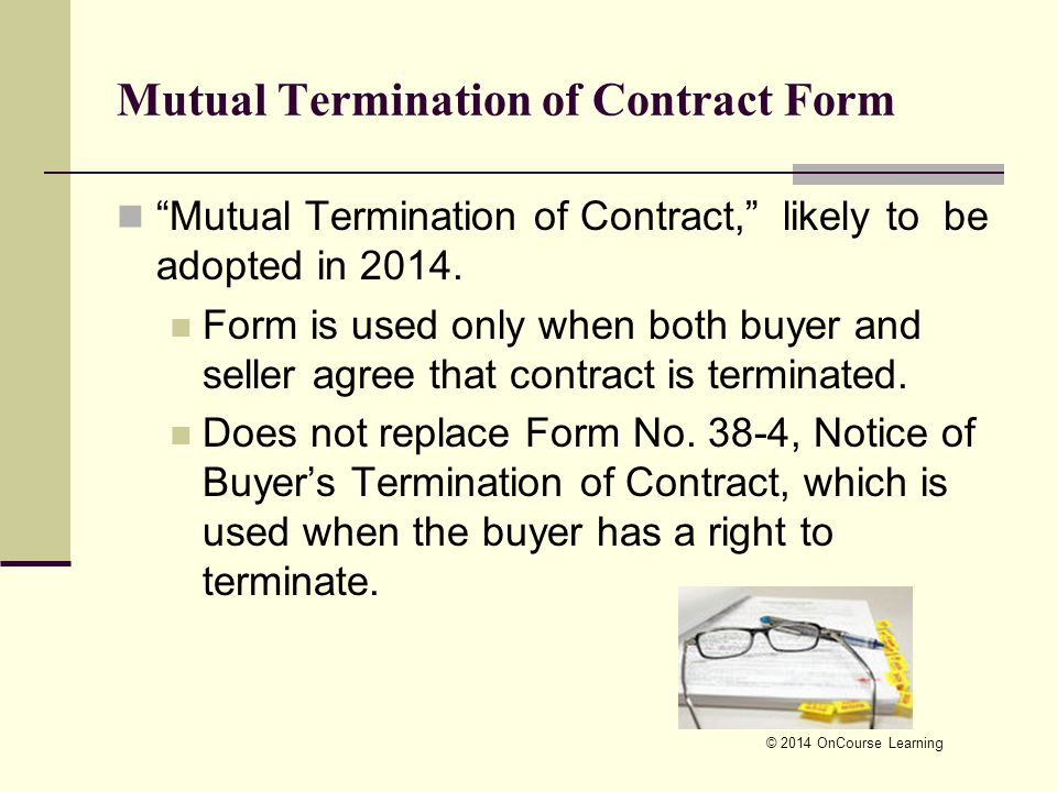 "Mutual Termination of Contract Form ""Mutual Termination of Contract,"" likely to be adopted in 2014. Form is used only when both buyer and seller agree"