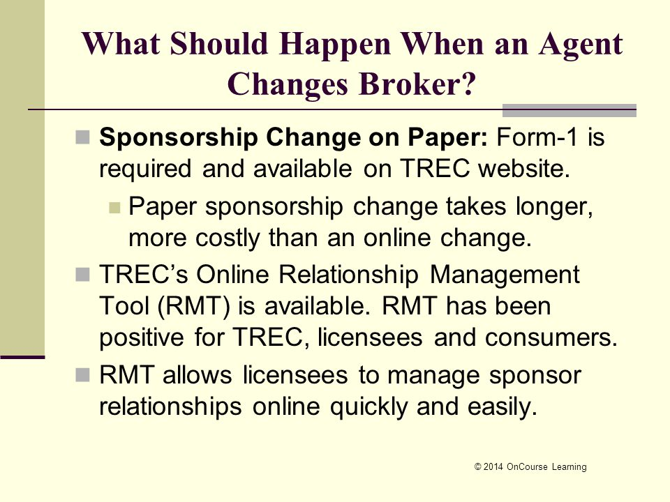 What Should Happen When an Agent Changes Broker? Sponsorship Change on Paper: Form-1 is required and available on TREC website. Paper sponsorship chan