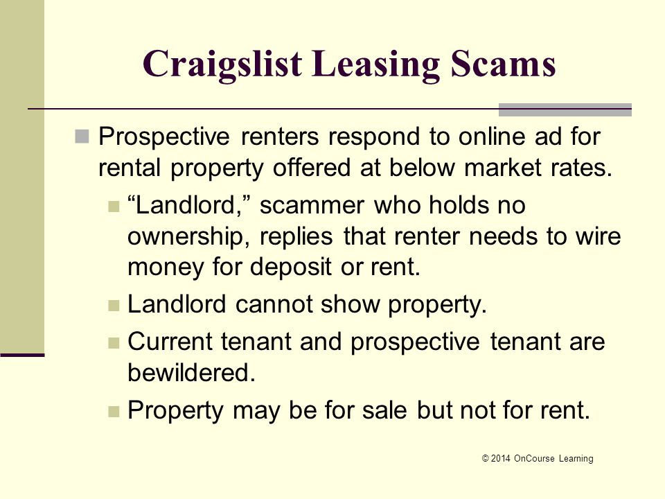 "Craigslist Leasing Scams Prospective renters respond to online ad for rental property offered at below market rates. ""Landlord,"" scammer who holds no"