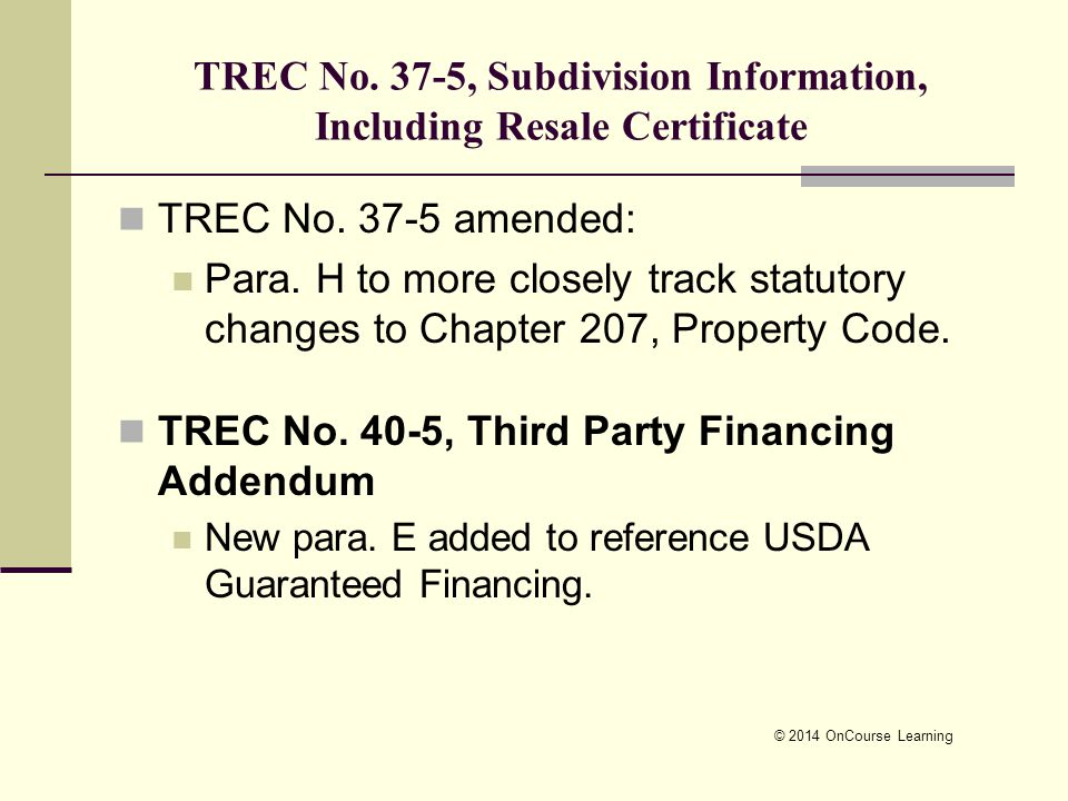 TREC No. 37-5, Subdivision Information, Including Resale Certificate TREC No. 37-5 amended: Para. H to more closely track statutory changes to Chapter