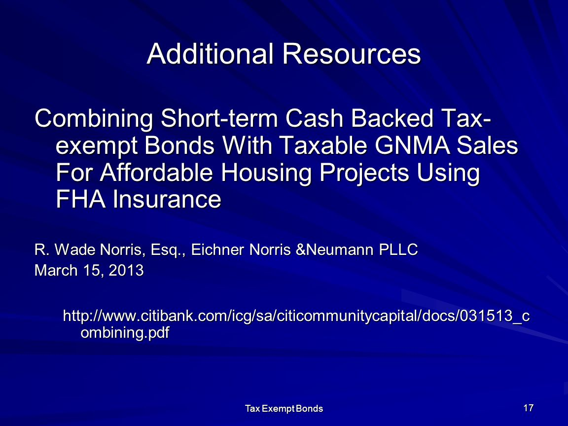 Tax Exempt Bonds 17 Additional Resources Combining Short-term Cash Backed Tax- exempt Bonds With Taxable GNMA Sales For Affordable Housing Projects Us