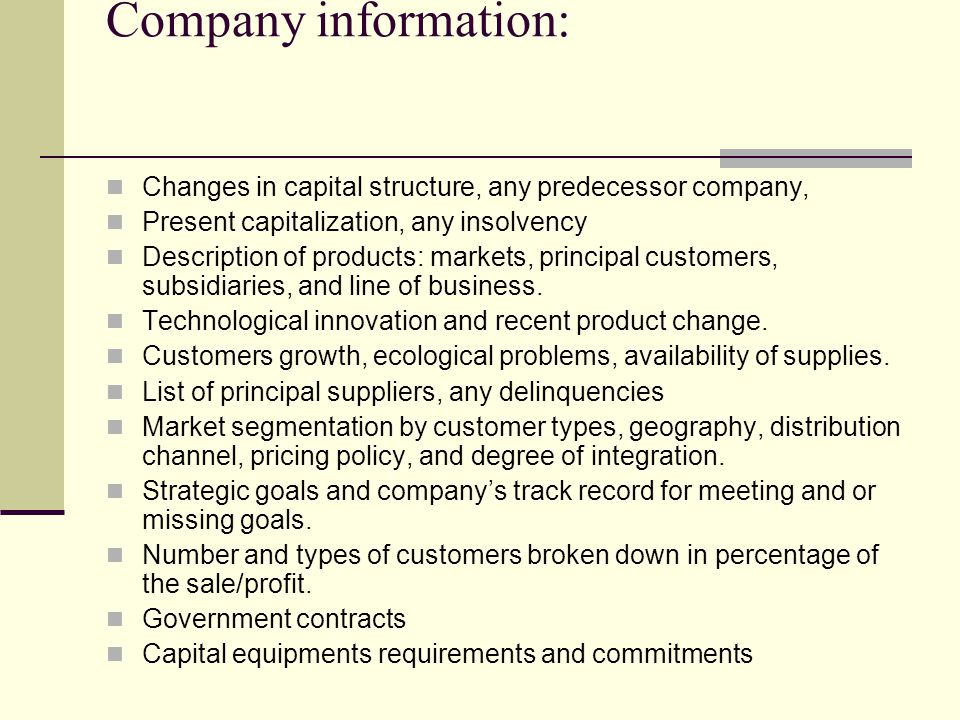 Company information: Changes in capital structure, any predecessor company, Present capitalization, any insolvency Description of products: markets, principal customers, subsidiaries, and line of business.