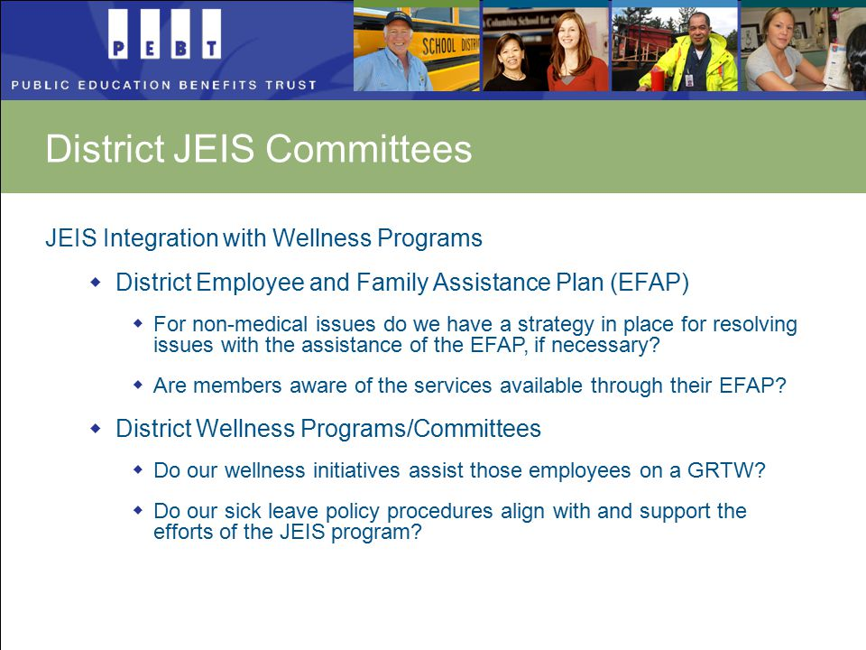 JEIS Integration with Wellness Programs  District Employee and Family Assistance Plan (EFAP)  For non-medical issues do we have a strategy in place for resolving issues with the assistance of the EFAP, if necessary.