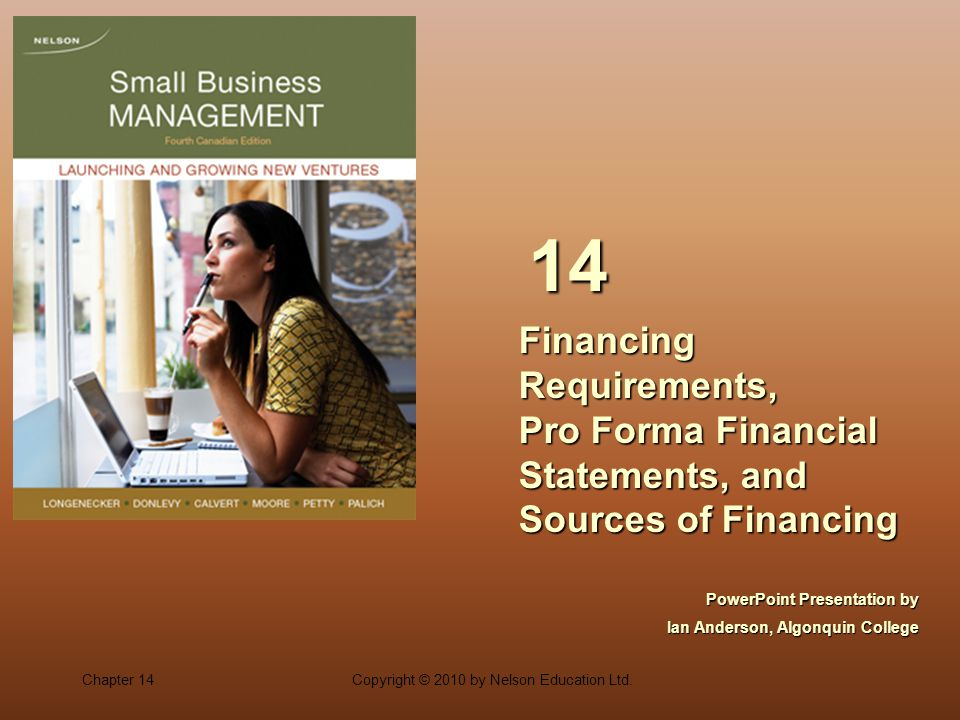 Chapter 14Copyright © 2010 by Nelson Education Ltd. Financing Requirements, Pro Forma Financial Statements, and Sources of Financing 14 PowerPoint Pre