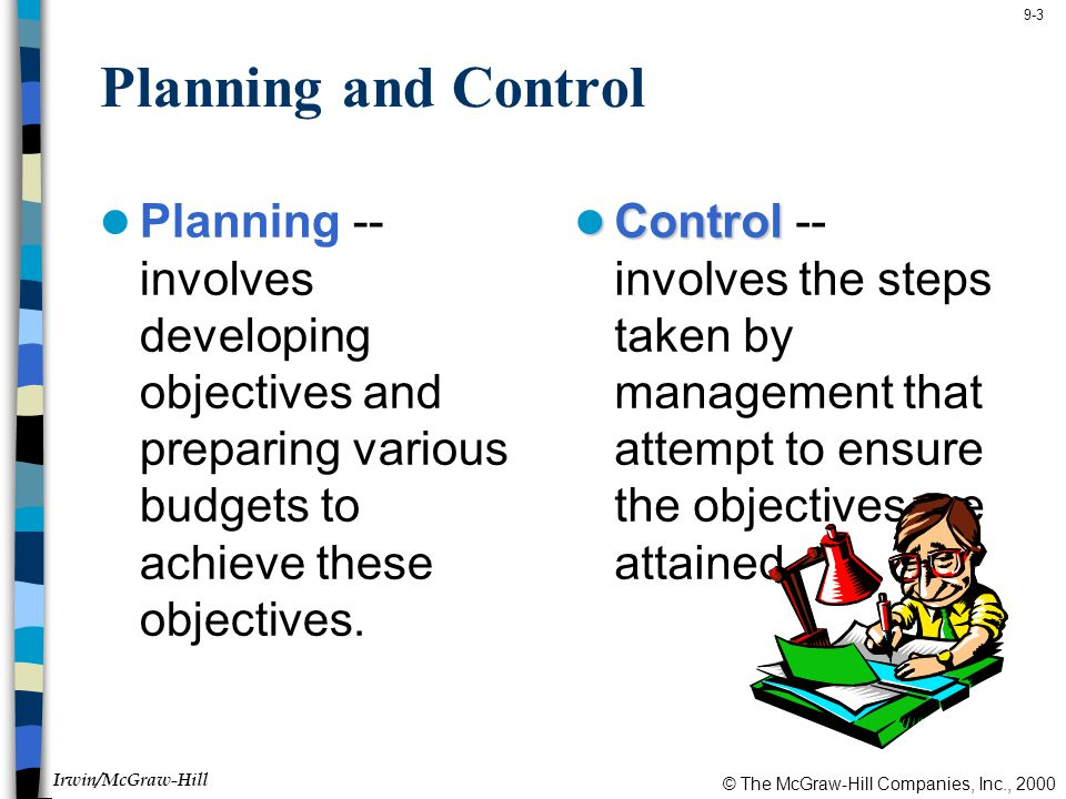 © The McGraw-Hill Companies, Inc., 2000 Irwin/McGraw-Hill 9-3 Planning and Control Planning -- involves developing objectives and preparing various budgets to achieve these objectives.